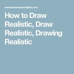 How to Draw Realistic, Draw Realistic, Drawing Realistic