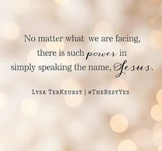 "There is such power in just speaking the name of Jesus. ""... Holy Father, protect them by the power of Your name - the name you gave me,"" (John 17:11)."