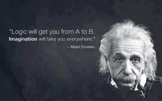 Logic Will Get You From a to EB Imagination Will Take You Everywhere - Albert Einstein Great Words From Einstein Citations D'albert Einstein, Citation Einstein, Albert Einstein Quotes, Pictures Of Albert Einstein, Great Quotes, Me Quotes, Motivational Quotes, Inspirational Quotes, Famous Quotes