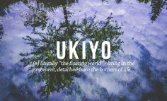 "UKIYO n. Literally ""the floating world"" - living in the moment, detached from the bothers of life. 14 Perfect Japanese Words You Need In Your Life Unusual Words, Weird Words, Rare Words, Unique Words, New Words, Interesting Words, Words For Love, Beautiful Japanese Words, Words In Japanese"