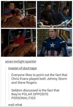 Johnny Storm played by Chris Evans was an immature ladies man and the class clown of the group. Steve Rogers played by Chris Evans is brave, courageous, natural born leader, the rational and logical thinker of the group.