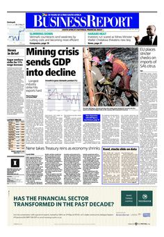 The front page of today's (May 28, 2014) Business Report paper deals with the contraction in gross domestic product, the European Union placing stricter checks on South African imports of citrus and Minister of Finance Nhlanhla Nene as well as rand and equities falling on the growth data.  To read these stories and more click here: http://www.iol.co.za/business/news/mining-crisis-sends-gdp-into-decline-1.1694841#.U4XXBKJN-lg