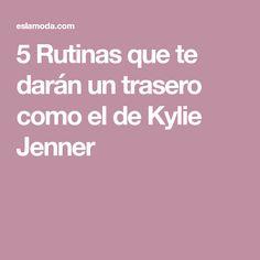 5 Rutinas que te darán un trasero como el de Kylie Jenner