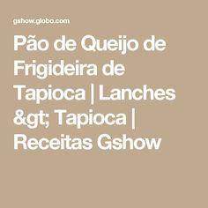 Pão de Queijo de Frigideira de Tapioca | Lanches > Tapioca | Receitas Gshow