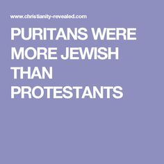 PURITANS WERE MORE JEWISH THAN PROTESTANTS