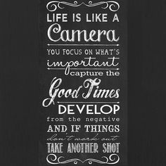 Focus on the good times and always remember you can take another shot. Image sourced from pinterest