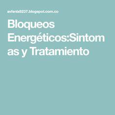 Bloqueos Energéticos:Sintomas y Tratamiento