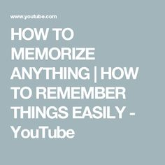 HOW TO MEMORIZE ANYTHING | HOW TO REMEMBER THINGS EASILY - YouTube