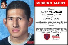 ADAN VELASCO, Age Now: 28, Missing: 05/06/2007. Missing From AUSTIN, TX. ANYONE HAVING INFORMATION SHOULD CONTACT: Austin Police Department (Texas) 1-512-974-0916.