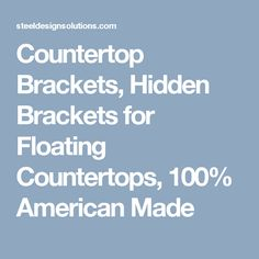 Countertop Brackets, Hidden Brackets for Floating Countertops, 100% American Made