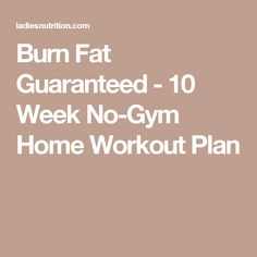 Burn Fat Guaranteed - 10 Week No-Gym Home Workout Plan