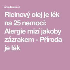 Ricinový olej je lék na 25 nemocí: Alergie mizí jakoby zázrakem - Příroda je lék Nordic Interior, Detox, How To Plan, Fitness, Health, Allergies, Syrup, Health Care, Keep Fit