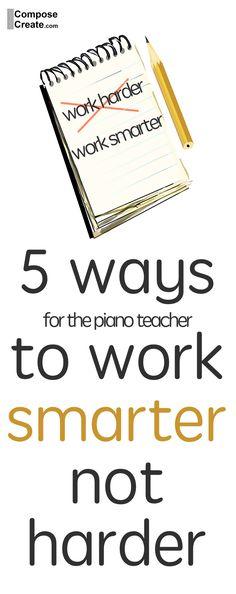 5 Ways to work Smarter NOT Harder as a piano teacher! #pianoteaching #piano #business