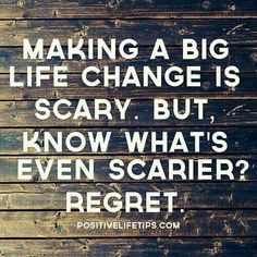 Don't be afraid to make Big Life Changing Decisions!
