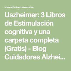 Uszheimer: 3 Libros de Estimulación cognitiva y una carpeta completa (Gratis) - Blog Cuidadores Alzheimer 2.0 Alzheimer, Neuroscience, Speech Therapy, Counseling, Math Equations, Teaching, Activities, School, Tips