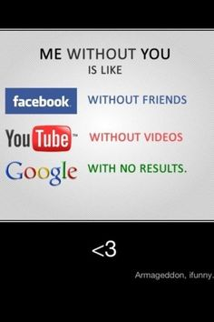 Dear, missy(bff!)   ME WITHOUT YOU IS...  facebook witout friends   youtube without videos   google withh no results