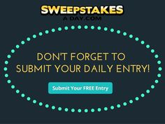 Don't Forget to Submit Your Daily Entry! | Sweepstakes For Days