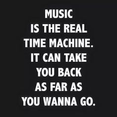 Music is the real time machine. Don't tell Bill Gates lol