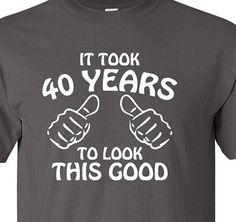 It Took 40 Years To Look This Good Mens, Womens 40th Birthday Gift T-Shirt Tee Shirt Birthday 40th  Funny Birthday Gift, Turning 40. 1974