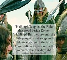 'A man may do both,' said Aragorn. 'For not we but those who come after will make the legends of our time. The green earth, say you? That is a mighty matter of legend, though you tread it under the light of day!' - A Rohir and Aragorn, The Two Towers, Book III, The Riders of Rohan (requested by eruionmelda)
