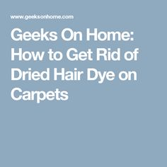 Geeks On Home: How to Get Rid of Dried Hair Dye on Carpets