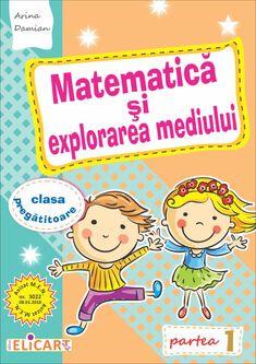 Clasa Pregătitoare : Matematica si explorarea mediului pentru clasa pregătitoare. Partea I Kids Education, Homeschooling, Comics, Learning, Early Education, Studying, Teaching, Cartoons, Comic