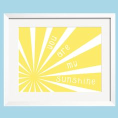 You Are My Sunshine Art Print 8 x 10 in Sun Rays by YassisPlace, via Etsy.