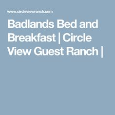 Badlands Bed and Breakfast | Circle View Guest Ranch |