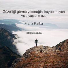 Güzelliği görme yeteneğini kaybetmeyen Asla yaşlanmaz... - Franz Kafka #sözler #anlamlısözler #güzelsözler #manalısözler #özlüsözler #alıntı #alıntılar #alıntıdır #alıntısözler
