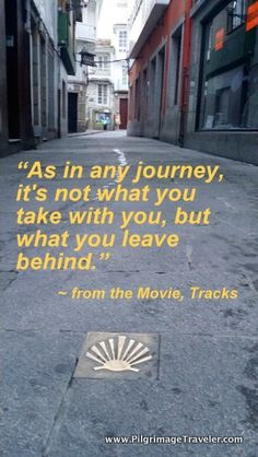 """Just watched the Movie, """"Tracks"""" about a girl walking 1700 miles across the Australian outback. The movie inspired this quote. This photo is shot on the Camino Ingles, in Pontedueme, Spain."""