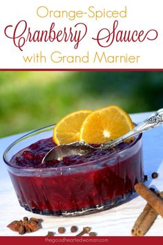 Frugal Food Items - How To Prepare Dinner And Luxuriate In Delightful Meals Without Having Shelling Out A Fortune Orange-Spiced Cranberry Sauce With Grand Marnier Recipe The Good Hearted Woman Thanksgiving Recipes, Fall Recipes, Holiday Recipes, Thanksgiving Activities, Fruit Recipes, Drink Recipes, Delicious Desserts, Yummy Food, Mexican Dessert Recipes