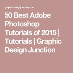 50 Best Adobe Photoshop Tutorials of 2015 | Tutorials | Graphic Design Junction