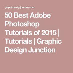 50 Best Adobe Photoshop Tutorials of 2015 | Tutorials | Graphic Design Junction