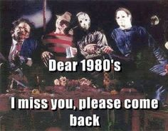 Yes! 80s Do come back! I miss good horror!