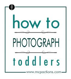 Get Technical: How to Photograph Toddlers » MCP Actions