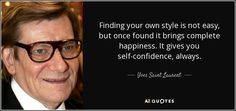Discover Yves Saint Laurent famous and rare quotes. Share Yves Saint Laurent quotations about fashion, style and elegance. Denim Quotes, Picture Quotes, Christian Dior Fashion Designer, Yves Saint Laurent, Coco Chanel Fashion, Life Words, Walk By Faith, Best Inspirational Quotes, Fashion Quotes