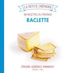 Raclette, 30 recettes au fromage | Marabout Cuisine