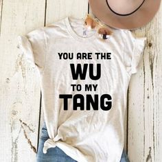 You are the Wu to my Tang Unisex Adult Tee - Limited Edition Graphic Tees, Graphic Sweatshirt, Old Shirts, Ripped Jeans, Bomber Jacket, T Shirts For Women, Unisex, My Style, Sweatshirts