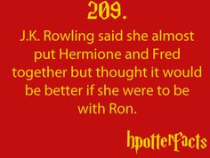 Harry Potter Facts J. Rowling said she almost put Hermione and Fred together, but thought it would be better if she were to be with Ron.I would die for Hermione and Fred to be together! Harry Potter Fun Facts, Potter Facts, Harry Potter Books, Harry Potter Love, Harry Potter Fandom, Harry Potter World, Harry Potter Memes, James Potter, Fred And Hermione