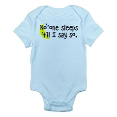 Sarcastic baby Infant Bodysuit:  No One Sleeps Until I Say So.  Perfect baby shower gift.