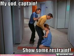 Kirk, show some restraint! McCoy the wingman.