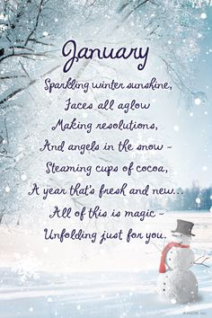 January Sparkling winter sunshine, Faces all aglow Making resolutions, And angels in the snow - Steaming cups of cocoa, A year that's fresh and new... All of this is magic - Unfolding just for you