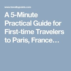A 5-Minute Practical Guide for First-time Travelers to Paris, France…