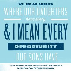 """""""Where our daughters have every, I mean every, opportunity our sons have."""" - POTUS"""