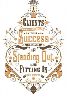 """Clients don't understand their success is reliant on standing out not fitting in."" -Don Draper"
