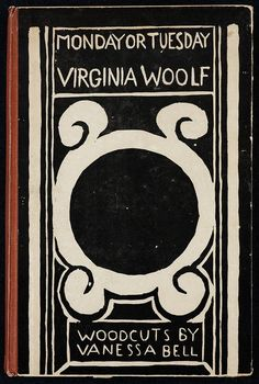 Virginia Woolf, Monday or Tuesday (March, 1921) Cover design and woodcut illustrations by Vanessa Bell