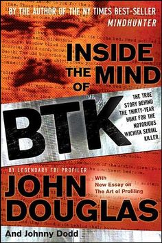 Inside the Mind of BTK: The True Story Behind the Thirty-Year Hunt for the Notorious Wichita Serial Killer by Legendary FBI Profiler John Douglas and Johnny Dodd (Bilbary Town Library: Good for Readers, Good for Libraries). Even the movie was good!!