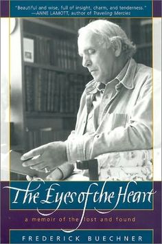 """The Eyes of the Heart""  Frederick Buechner -- This book made me start writing."