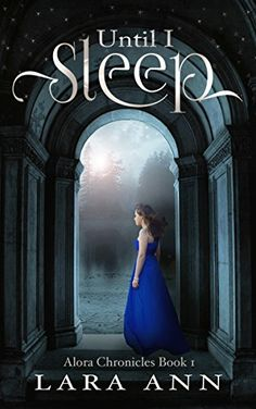 Until I Sleep: Alora Chronicles Book 1 by Lara Ann https://www.amazon.com/dp/B01MRDL5LX/ref=cm_sw_r_pi_dp_x_NWjDzbDR28EPR
