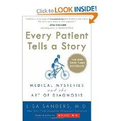 Every patient Tells a Story: Medical Mysteries and the Art of Diagnosis...Lisa Sanders